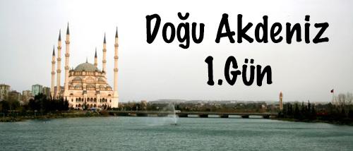 Doğu Akdeniz Turu 1.Gün ( Adana )
