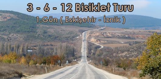 3 – 6 – 12 Bisiklet Turu 1.Gün ( Eskişehir – İznik )