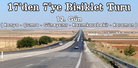 17'den 7'ye Bisiklet Turu 12.Gün (Konya – Karaman)
