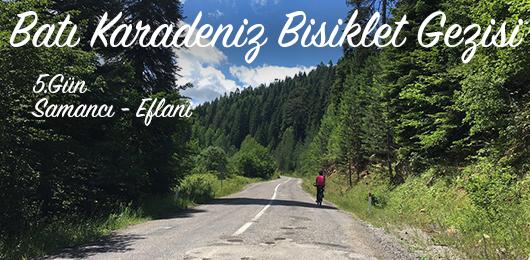 Batı Karadeniz Bisiklet Gezisi 5.Gün (Samancı – Eflani)